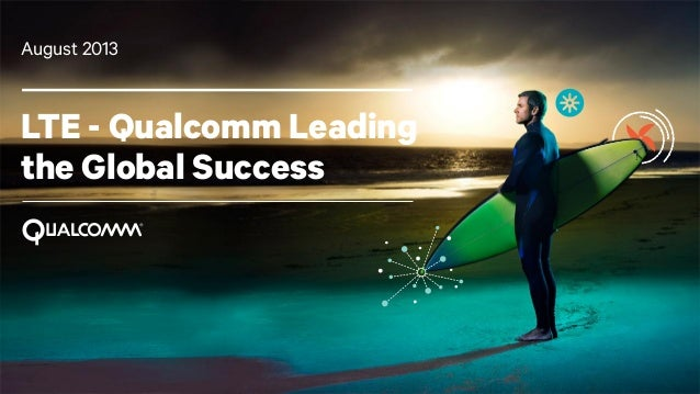 1 LTE - Qualcomm Leading the Global Success August 2013