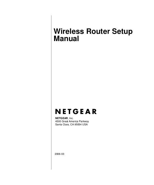 Wireless Router Setup Manual  NETGEAR, Inc. 4500 Great America Parkway Santa Clara, CA 95054 USA  2006-03
