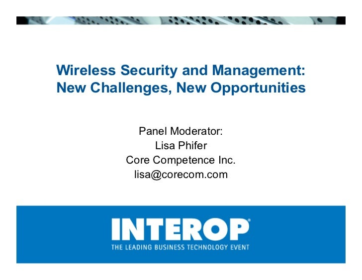 Wireless Security and Management: New Challenges, New Opportunities              Panel Moderator:               Lisa Phife...