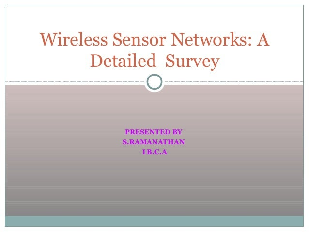 PRESENTED BYS.RAMANATHANI B.C.AWireless Sensor Networks: ADetailed Survey
