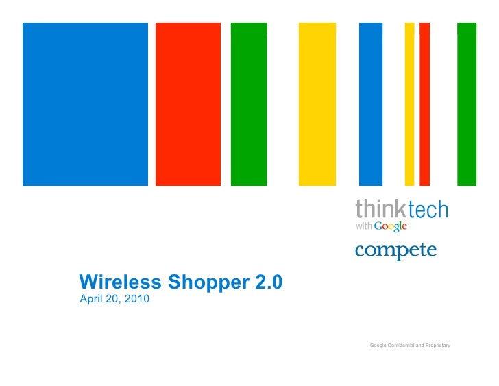Wireless Shopper 2.0 April 20, 2010                          Google Confidential and Proprietary