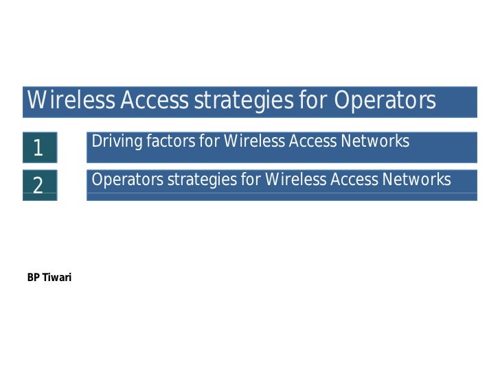 Wireless Access strategies for Operators  1          Driving factors for Wireless Access Networks   2          Operators s...