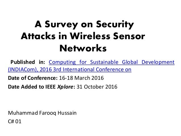 A Survey on Security Attacks in Wireless Sensor Networks Published in: Computing for Sustainable Global Development (INDIA...