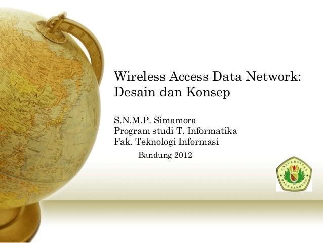 Wireless Access Data Network:Desain dan KonsepS.N.M.P. SimamoraProgram studi T. InformatikaFak. Teknologi InformasiBandung...