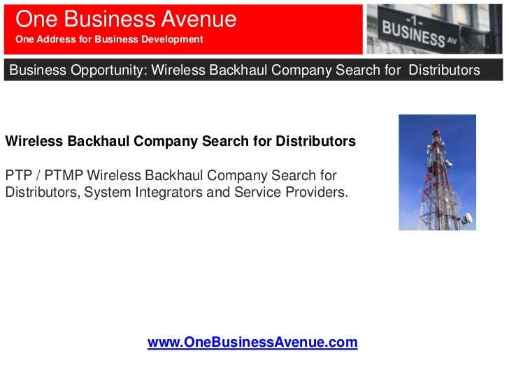 One Business Avenue One Address for Business DevelopmentBusiness Opportunity: Wireless Backhaul Company Search for Distrib...