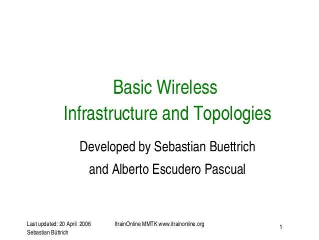 Lastupdated:20April2006SebastianBüttrichItrainOnlineMMTKwww.itrainonline.org 1BasicWirelessInfrastructureandTo...