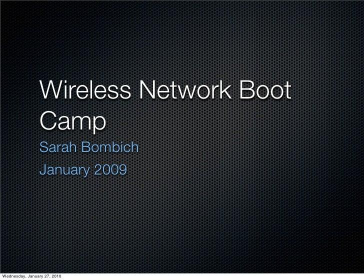 Wireless Network Boot                 Camp                 Sarah Bombich                 January 2009     Wednesday, Janua...