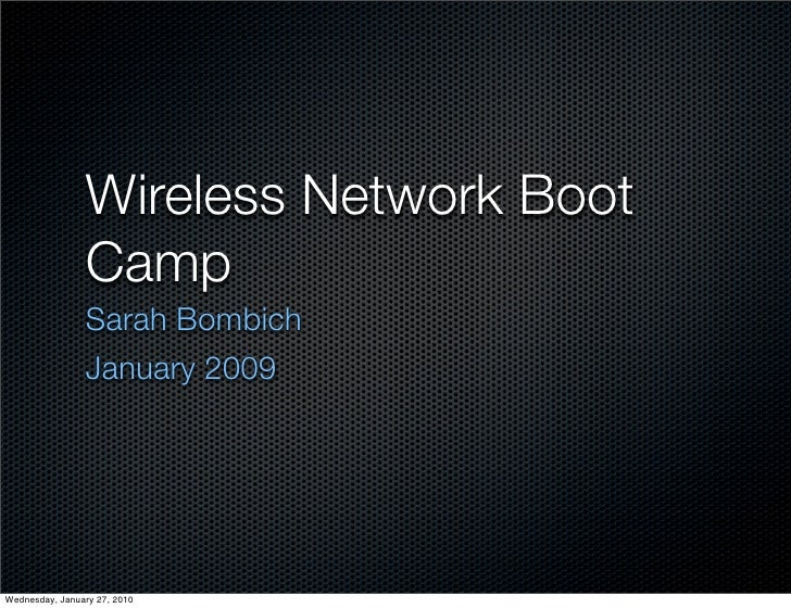 Wireless Network Boot                 Camp                 Sarah Bombich                 January 2009     Wednesday, Janua...
