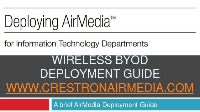WIRELESS BYOD DEPLOYMENT GUIDE WWW.CRESTRONAIRMEDIA.COM A brief AirMedia Deployment Guide