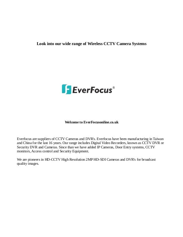 Look into our wide range of Wireless CCTV Camera Systems Welcome to EverFocusonline.co.uk Everfocus are suppliers of CCTV ...
