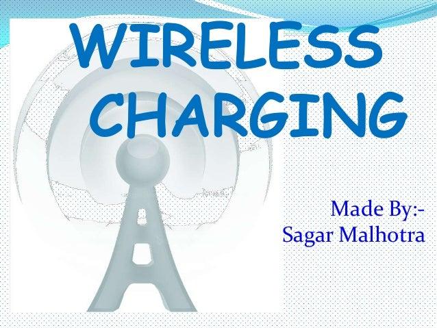 WIRELESS CHARGING Made By:- Sagar Malhotra