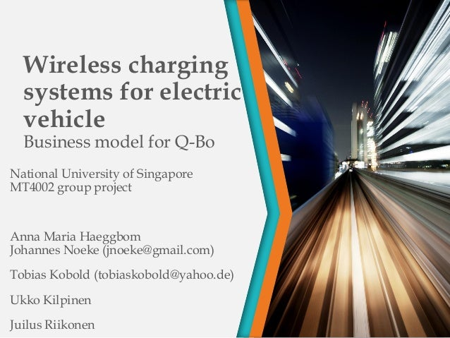 Wireless charging systems for electric vehicle Business model for Q-Bo National University of Singapore MT4002 group proje...