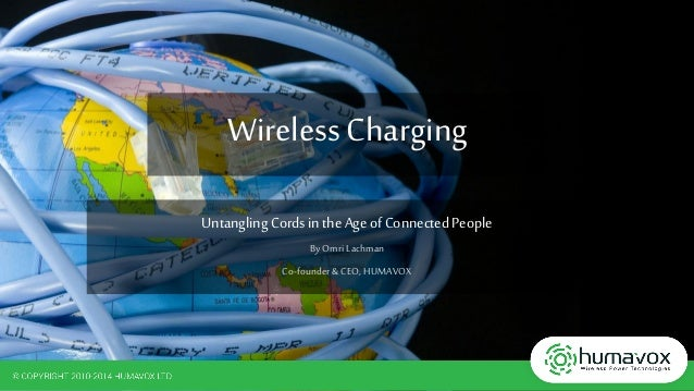 Wireless Charging Untangling Cordsin theAge ofConnected People ByOmriLachman Co-founder&CEO,HUMAVOX