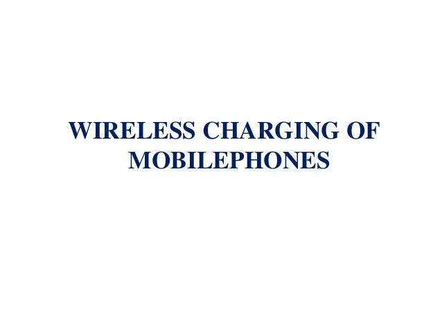 WIRELESS CHARGING OF    MOBILEPHONES