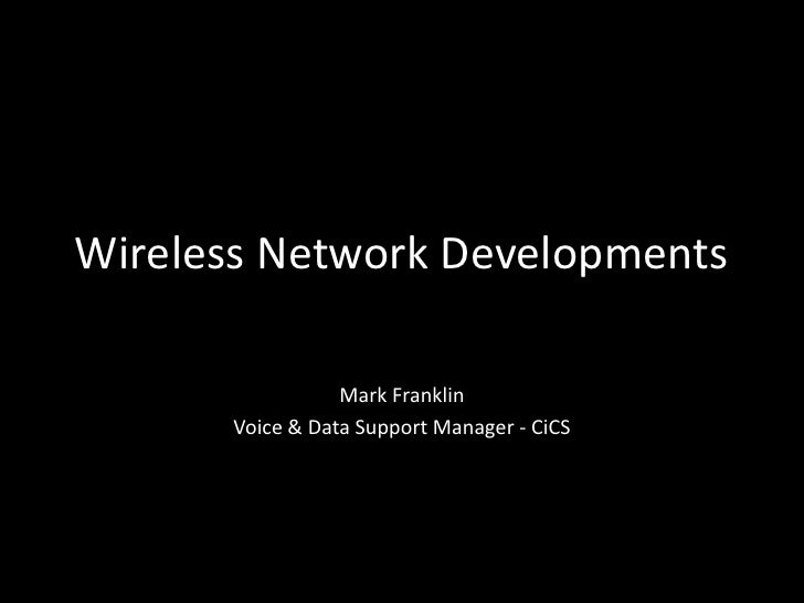 Wireless Network Developments<br />Mark Franklin<br />Voice & Data Support Manager - CiCS<br />