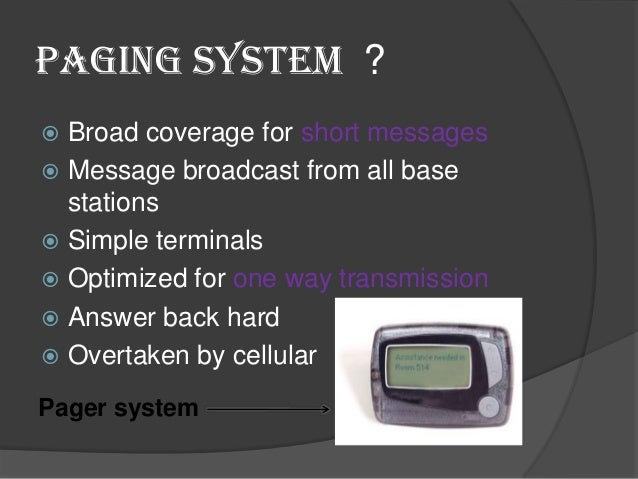 Paging Systems •  • • •  Conventional paging system send brief messages to a subscriber Modern paging system: news headlin...