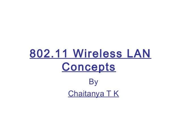 802.11 Wireless LAN     Concepts           By      Chaitanya T K
