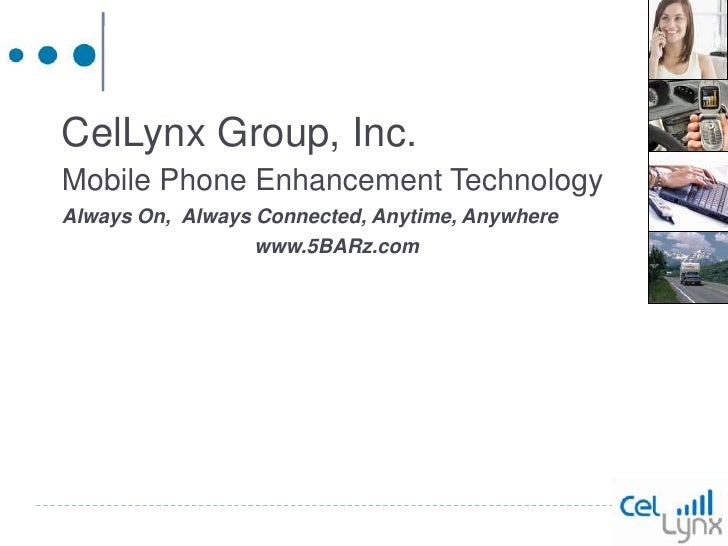 CelLynx Group, Inc.<br />Mobile Phone Enhancement Technology<br />Always On,  Always Connected, Anytime, Anywhere<br />www...
