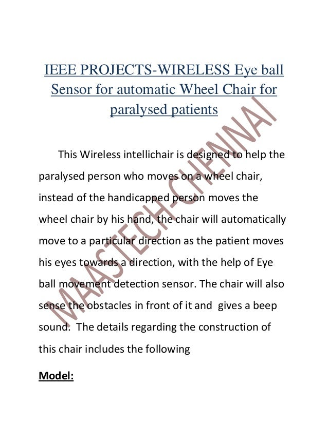 IEEE PROJECTS-WIRELESS Eye ball  Sensor for automatic Wheel Chair for           paralysed patients    This Wireless intell...