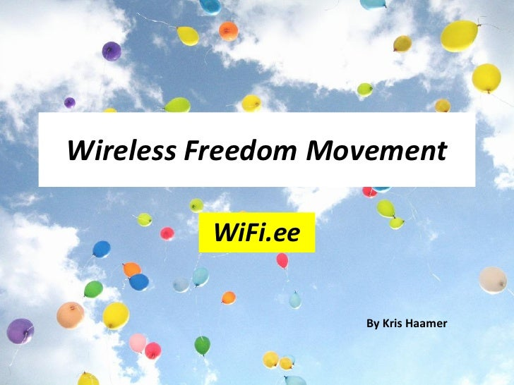 Wireless Freedom Movement         WiFi.ee                   By Kris Haamer