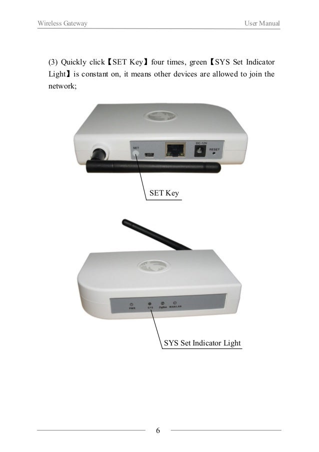 Wireless Gateway User Manual  (4) Quickly click【SET Key】3 times, green【SYS Set Indicator Light】  goes off, it means new de...