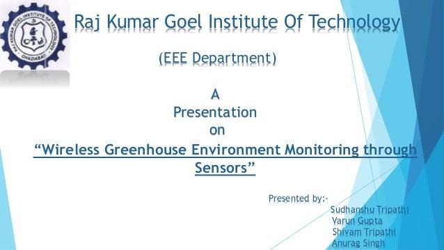 "Raj Kumar Goel Institute Of Technology Presented by:- Sudhanshu Tripathi Varun Gupta Shivam Tripathi Anurag Singh ""Wireles..."
