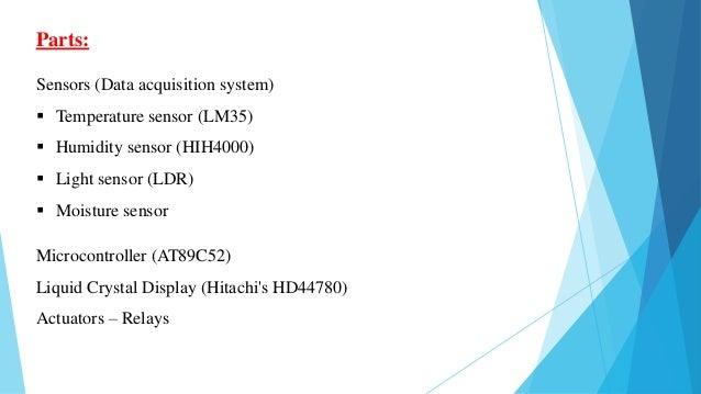 Parts: Sensors (Data acquisition system)  Temperature sensor (LM35)  Humidity sensor (HIH4000)  Light sensor (LDR)  Mo...