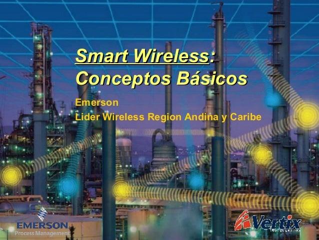 EmersonLider Wireless Region Andina y CaribeSmart WirelessSmart Wireless::Conceptos BásicosConceptos Básicos