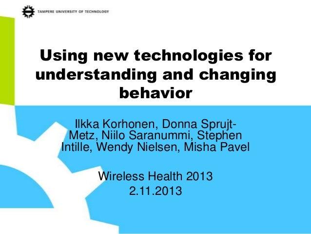 Using new technologies for understanding and changing behavior Ilkka Korhonen, Donna SprujtMetz, Niilo Saranummi, Stephen ...
