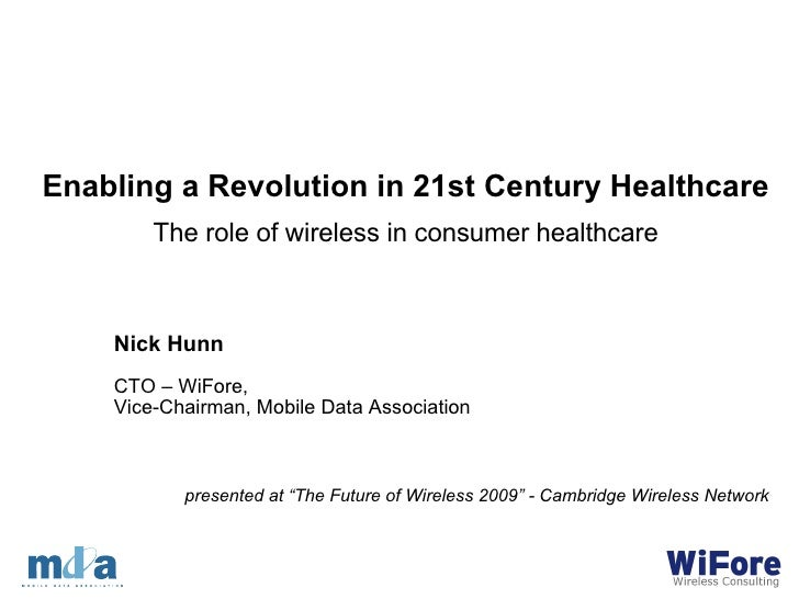 Nick Hunn CTO – WiFore,  Vice-Chairman, Mobile Data Association Enabling a Revolution in 21st Century Healthcare The role ...