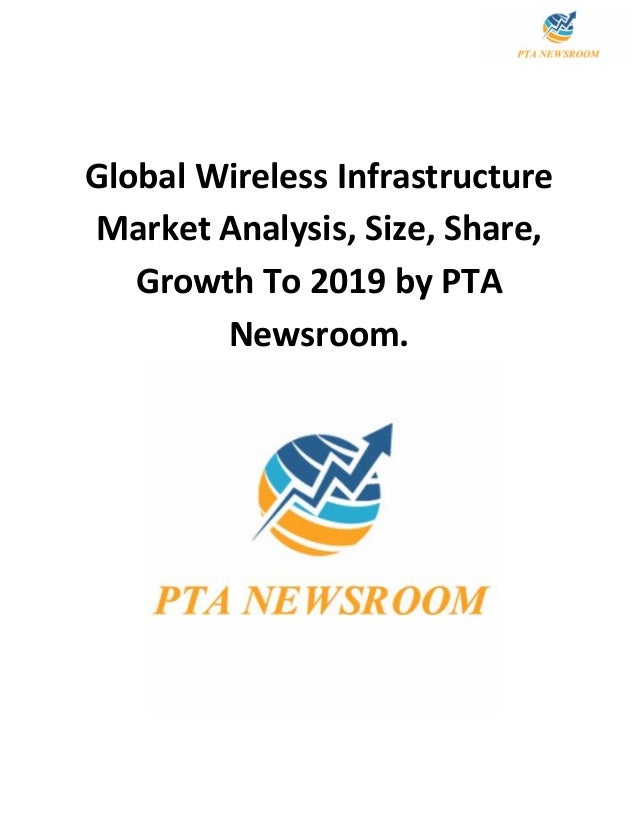 Global Wireless Infrastructure Market Analysis, Size, Share, Growth To 2019 by PTA Newsroom.