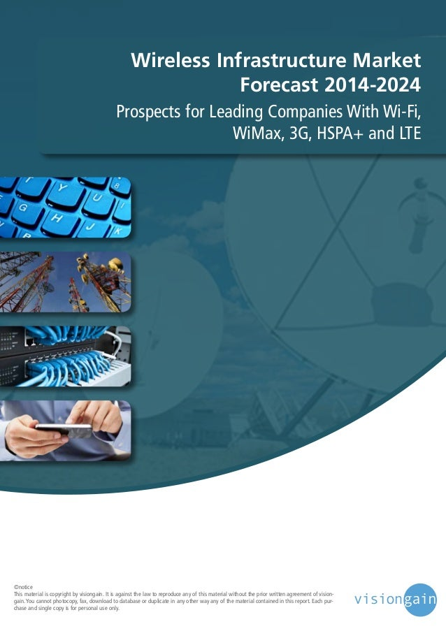 Wireless Infrastructure Market Forecast 2014-2024 Prospects for Leading Companies With Wi-Fi, WiMax, 3G, HSPA+ and LTE  ©n...