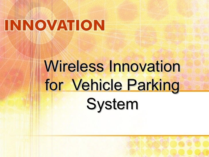 Wireless Innovationfor Vehicle Parking      System