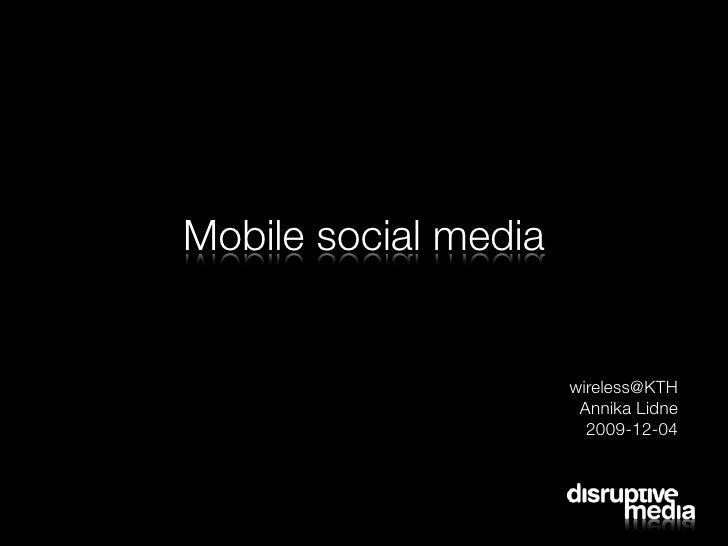 Mobile social media                         wireless@KTH                        Annika Lidne                         2009-...