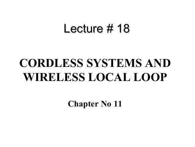 CORDLESS SYSTEMS AND WIRELESS LOCAL LOOP Chapter No 11 Lecture # 18Lecture # 18