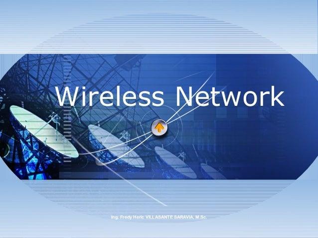 Wireless Network   Ing. Fredy Heric VILLASANTE SARAVIA, M.Sc.