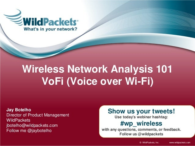 www.wildpackets.com© WildPackets, Inc. Show us your tweets! Use today's webinar hashtag: #wp_wireless with any questions, ...