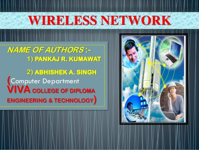 WIRELESS NETWORK NAME OF AUTHORS :1) PANKAJ R. KUMAWAT 2) ABHISHEK A. SINGH  (Computer Department VIVA COLLEGE OF DIPLOMA ...