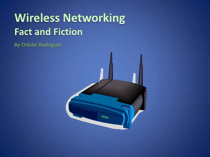 Wireless NetworkingFact and Fiction<br />By Orbille Rodriguez<br />