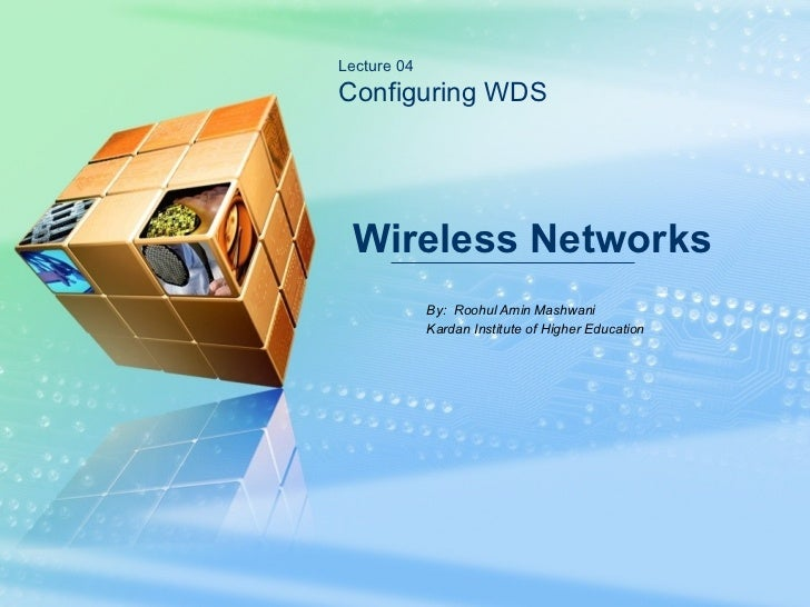 By:  Roohul Amin Mashwani Kardan Institute of Higher Education Wireless Networks Lecture 04 Configuring WDS