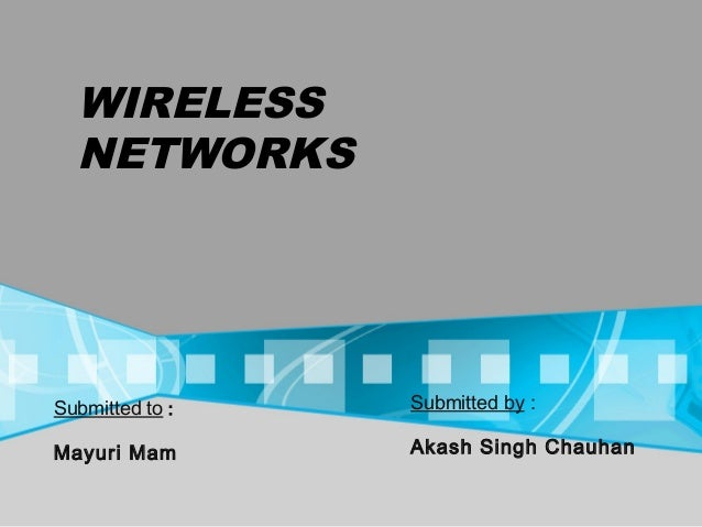 WIRELESS NETWORKS Submitted by : Akash Singh Chauhan Submitted to : Mayuri Mam