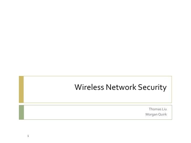 Wireless Network Security<br />Thomas Liu<br />Morgan Quirk<br />1<br />