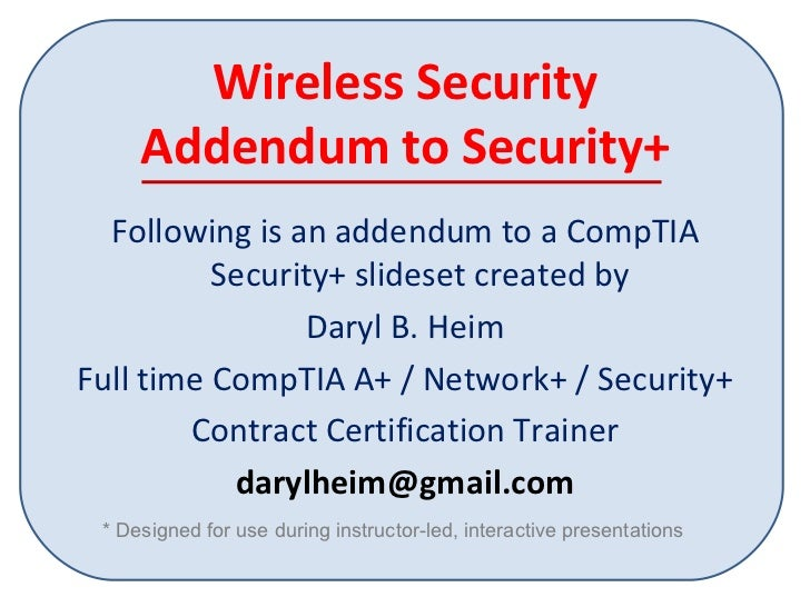 Wireless Security Addendum to Security+ <ul><li>Following is an addendum to a CompTIA Security+ slideset created by </li><...