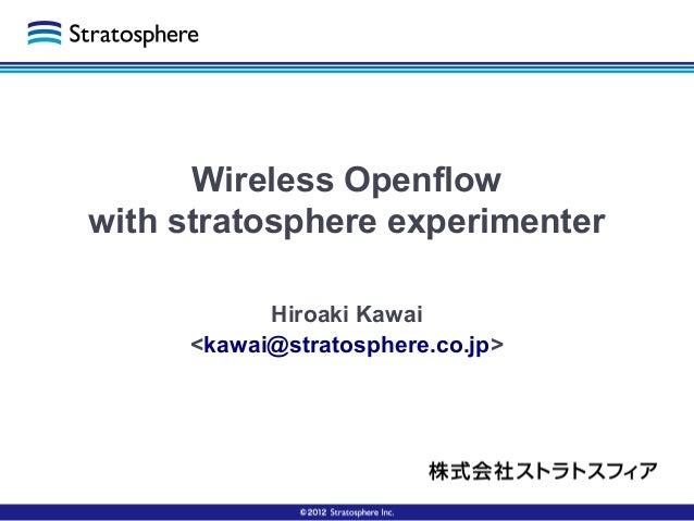 Wireless Openflow with stratosphere experimenter Hiroaki Kawai <kawai@stratosphere.co.jp>