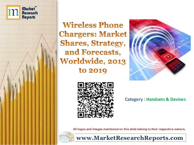 www.MarketResearchReports.com Category : Handsets & Devices All logos and Images mentioned on this slide belong to their r...