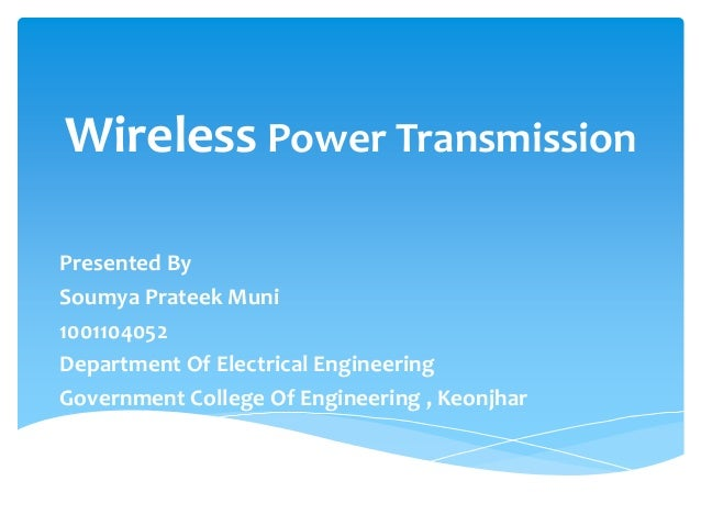 Wireless Power Transmission Presented By Soumya Prateek Muni 1001104052 Department Of Electrical Engineering Government Co...