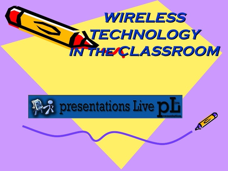 WIRELESS TECHNOLOGY in the CLASSROOM T.HARINI  M.SANDYA   ¾ B.Tech DEPARTMENT OF COMPUTER SCIENCES JAYAMUKHI INSTITUTE OF ...