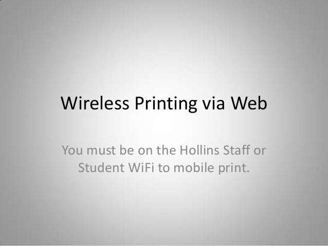 Wireless Printing via Web You must be on the Hollins Staff or Student WiFi to mobile print.