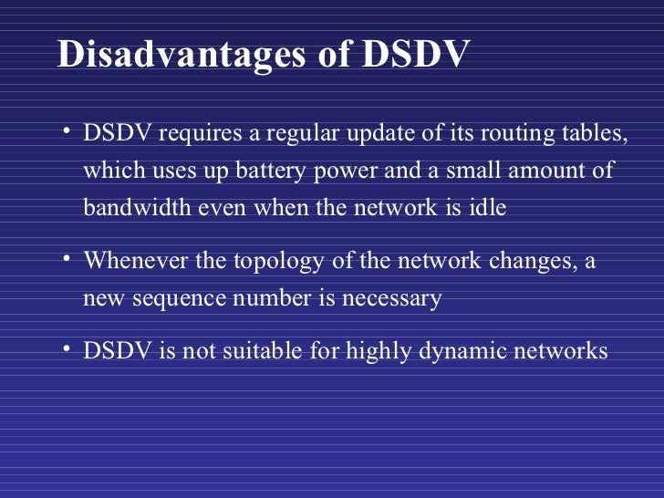 Disadvantages of DSDV <ul><li>DSDV requires a regular update of its routing tables, which uses up battery power and a smal...