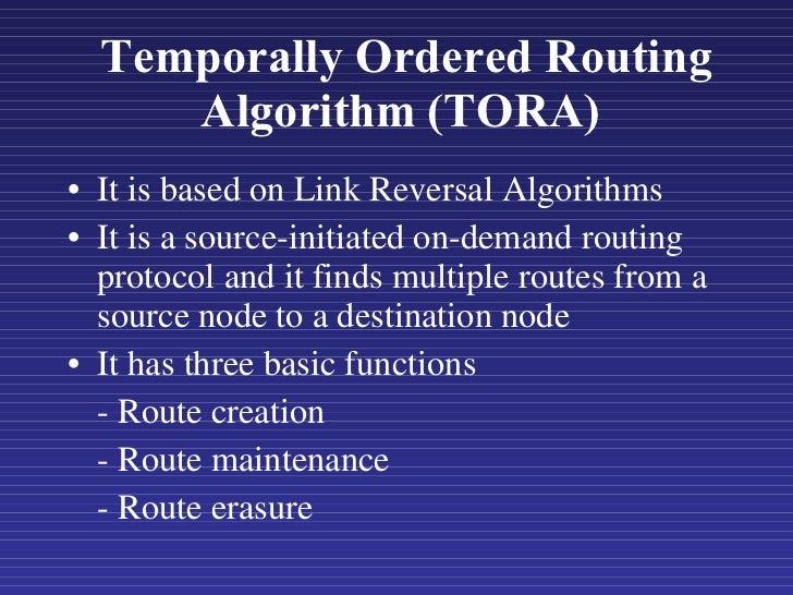 Temporally Ordered Routing Algorithm   (TORA)  <ul><li>It is based on Link Reversal Algorithms  </li></ul><ul><li>It is a ...